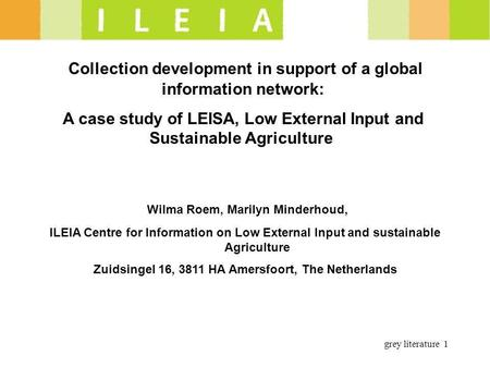 Grey literature 1 Collection development in support of a global information network: A case study of LEISA, Low External Input and Sustainable Agriculture.