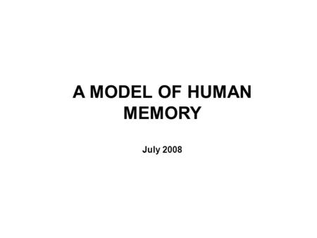A MODEL OF HUMAN MEMORY July 2008. Memory patterns are probably not stored in the brains neurons. Why ? They take too long to train. New on-the-fly training.