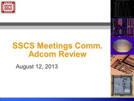 SSCS Meetings Comm. Adcom Review August 12, 2013.