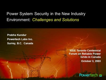 Pk1443 - 1 Power System Security in the New Industry Environment: Challenges and Solutions Prabha Kundur Powertech Labs Inc. Surrey, B.C. Canada Prabha.