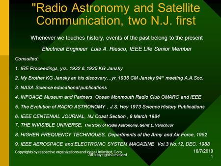 10/7/2010 1 Radio Astronomy and Satellite Communication, two N.J. first Whenever we touches history, events of the past belong to the present Electrical.