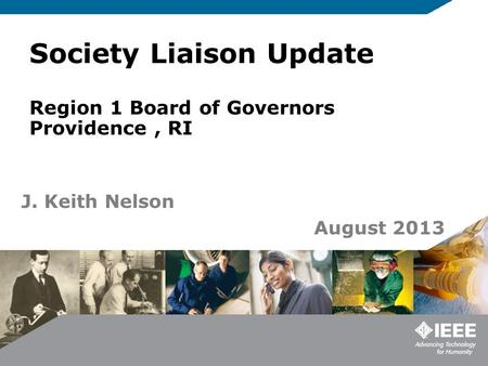 Society Liaison Update Region 1 Board of Governors Providence, RI J. Keith Nelson August 2013.