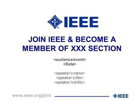 JOIN IEEE & BECOME A MEMBER OF XXX SECTION www.ieee.org/join.