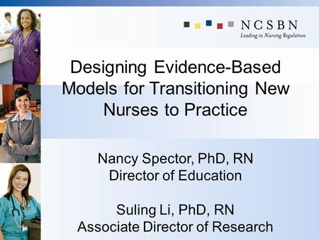 Designing Evidence-Based Models for Transitioning New Nurses to Practice Nancy Spector, PhD, RN Director of Education Suling Li, PhD, RN Associate Director.