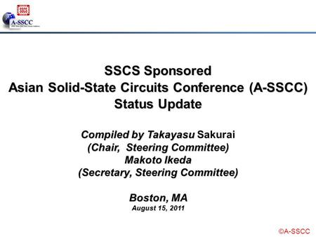©A-SSCC Compiled by Takayasu (Chair, Steering Committee) Compiled by Takayasu Sakurai (Chair, Steering Committee) Makoto Ikeda (Secretary, Steering Committee)