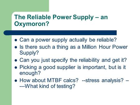 The Reliable Power Supply – an Oxymoron? Can a power supply actually be reliable? Is there such a thing as a Million Hour Power Supply? Can you just specify.