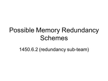 Possible Memory Redundancy Schemes 1450.6.2 (redundancy sub-team)