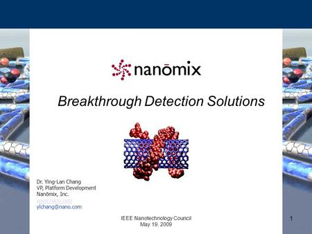 Breakthrough Detection Solutions IEEE Nanotechnology Council May 19, 2009 1 Dr. Ying-Lan Chang VP, Platform Development Nanōmix, Inc.