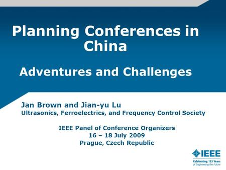 Planning Conferences in China Adventures and Challenges Jan Brown and Jian-yu Lu Ultrasonics, Ferroelectrics, and Frequency Control Society IEEE Panel.