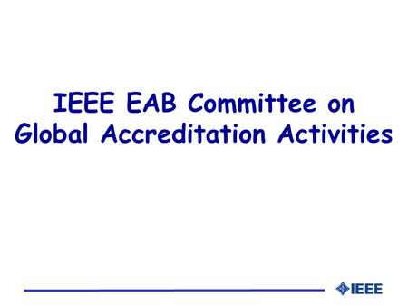 IEEE EAB Committee on Global Accreditation Activities.