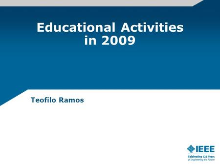 Educational Activities in 2009 Teofilo Ramos. Educational Activities in 2009 Continuing Education Continuing Education Portal: EAB initiated an effort.