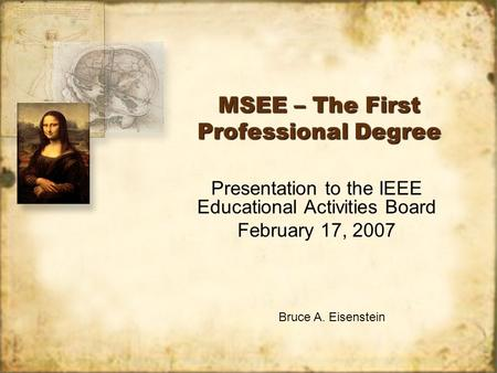 MSEE – The First Professional Degree Presentation to the IEEE Educational Activities Board February 17, 2007 Presentation to the IEEE Educational Activities.
