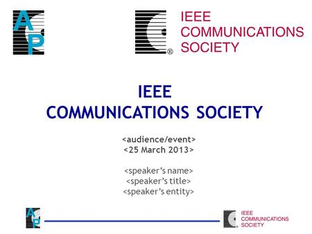 IEEE COMMUNICATIONS SOCIETY. TOPICS l Vision & Mission l Introducing the Communications Society l Industry Leader l The IEEE Organization & ComSoc l Today.