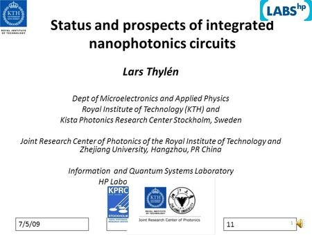 7/5/09 11 1 Status and prospects of integrated nanophotonics circuits Lars Thylén Dept of Microelectronics and Applied Physics Royal Institute of Technology.
