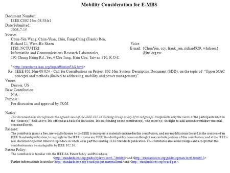 Mobility Consideration for E-MBS Document Number: IEEE C802.16m-08/584r1 Date Submitted: 2008-7-15 Source: Chun-Yen Wang, Chun-Yuan, Chiu, Fang-Ching (Frank)