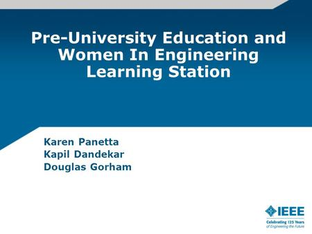 Pre-University Education and Women In Engineering Learning Station Karen Panetta Kapil Dandekar Douglas Gorham.