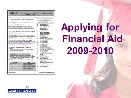 Applying for Financial Aid 2009-2010. Sponsored by: Presented by: 2.