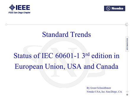 Standard Trends Status of IEC 60601-1 3 rd edition in European Union, USA and Canada By Grant Schmidbauer Nemko USA, Inc. San Diego, CA.