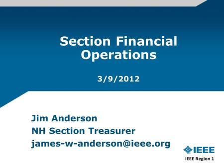 Section Financial Operations 3/9/2012 Jim Anderson NH Section Treasurer