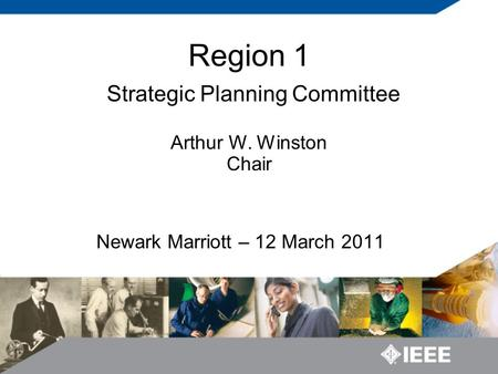 Newark Marriott – 12 March 2011 Region 1 Strategic Planning Committee Arthur W. Winston Chair.