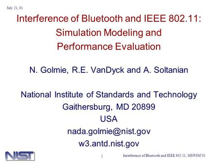 Interference of Bluetooth and IEEE 802.11, MSWIM01 July 21, 01 1 Interference of Bluetooth and IEEE 802.11: Simulation Modeling and Performance Evaluation.
