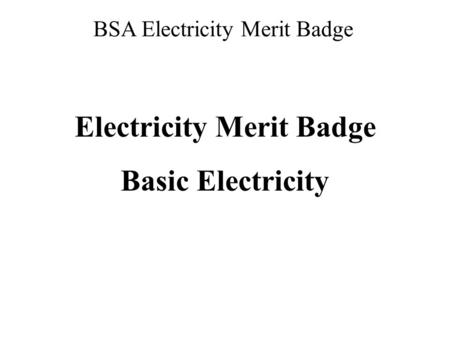 BSA Electricity Merit Badge Electricity Merit Badge Basic Electricity.