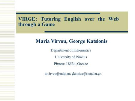 VIRGE: Tutoring English over the Web through a Game Maria Virvou, George Katsionis Department of Informatics University of Piraeus Piraeus 18534, Greece.