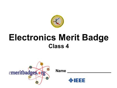 Electronics Merit Badge Class 4 Name ____________________.