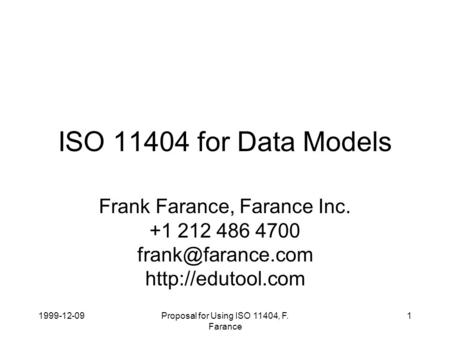 1999-12-09Proposal for Using ISO 11404, F. Farance 1 ISO 11404 for Data Models Frank Farance, Farance Inc. +1 212 486 4700