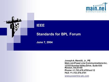 IEEE Standards for BPL Forum June 7, 2004 Joseph A. Marsilii, Jr., PE Main.net-Power Line Communications Inc. 12355 Sunrise Valley Drive, Suite 650 Reston,