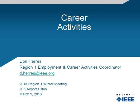 Career Activities Don Herres Region 1 Employment & Career Activities Coordinator 2013 Region 1 Winter Meeting JFK Airport Hilton March.