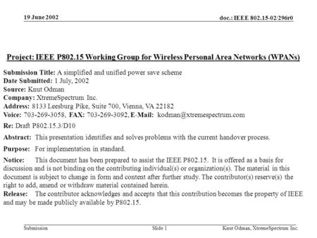 19 June 2002 doc.: IEEE 802.15-02/296r0 Knut Odman, XtremeSpectrum Inc.Slide 1Submission Project: IEEE P802.15 Working Group for Wireless Personal Area.