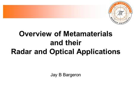 Overview of Metamaterials and their Radar and Optical Applications Jay B Bargeron.