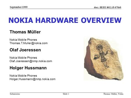 Doc.: IEEE 802.15-070r0 Submission September 1999 Thomas Müller, NokiaSlide 1 NOKIA HARDWARE OVERVIEW Olaf Joeressen Nokia Mobile Phones