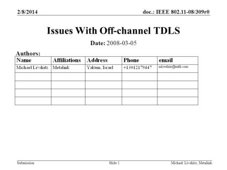 Doc.: IEEE 802.11-08/309r0 Submission 2/8/2014 Michael Livshitz, MetalinkSlide 1 Issues With Off-channel TDLS Date: 2008-03-05 Authors: