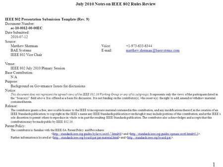 July 2010 Notes on IEEE 802 Rules Review IEEE 802 Presentation Submission Template (Rev. 9) Document Number: ec-10-0012-00-00EC Date Submitted: 2010-07-12.