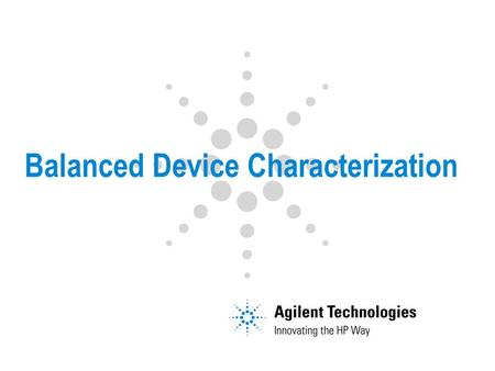 Balanced Device Characterization. Page 2 Outline Characteristics of Differential Topologies Measurement Alternatives Unbalanced and Balanced Performance.