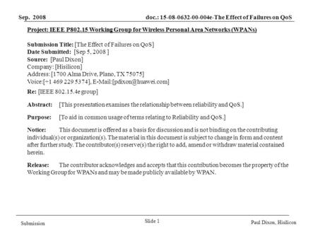 Sep. 2008 doc.: 15-08-0632-00-004e-The Effect of Failures on QoS Slide 1 Submission Paul Dixon, Hisilicon Project: IEEE P802.15 Working Group for Wireless.