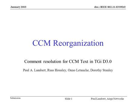 Doc.: IEEE 802.11-03/092r2 Submission January 2003 Paul Lambert, Airgo NetworksSlide 1 CCM Reorganization Comment resolution for CCM Text in TGi D3.0 Paul.