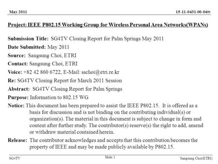 Sangsung Choi(ETRI) 15-11-0431-00-04tv SG4TV Slide 1 May 2011 Project: IEEE P802.15 Working Group for Wireless Personal Area Networks(WPANs) Submission.