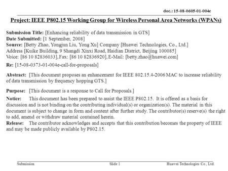 Doc.: 15-08-0605-01-004e Submission Huawei Technologies Co., Ltd.Slide 1 Project: IEEE P802.15 Working Group for Wireless Personal Area Networks (WPANs)