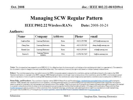 Doc.: IEEE 802.22-08/0209r4 Submission Oct. 2008 Sangbum Kim, Samsung Electronics Slide 1 Managing SCW Regular Pattern IEEE P802.22 Wireless RANs Date: