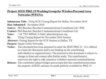Doc.: IEEE 15-10-0932-00-004g TG4g - SUN November 2010 Phil Beecher, (PG&E) Slide 1 Project: IEEE P802.15 Working Group for Wireless Personal Area Networks.