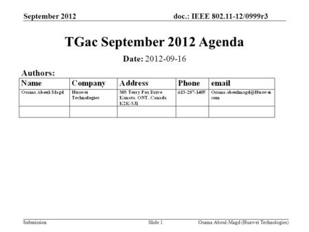 Doc.: IEEE 802.11-12/0999r3 Submission September 2012 Osama Aboul-Magd (Huawei Technologies)Slide 1 TGac September 2012 Agenda Date: 2012-09-16 Authors: