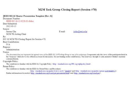 M2M Task Group Closing Report (Session #78) [IEEE 802.16 Mentor Presentation Template (Rev. 0)] Document Number: IEEE 802.16-12-0228-01-Gdoc Date Submitted: