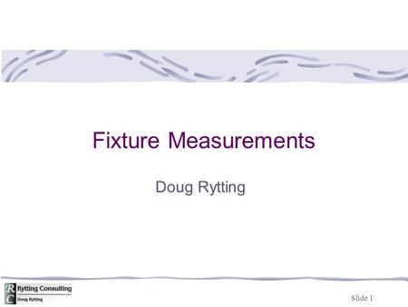 Slide 1 Fixture Measurements Doug Rytting. Slide 2 Agenda Agilent Network Analysis Applying the 8510 TRL Calibration for Non-Coaxial Measurements Product.