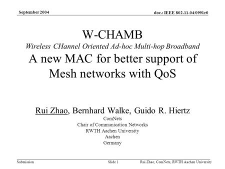 Doc.: IEEE 802.11-04/0991r0 Submission September 2004 Rui Zhao, ComNets, RWTH Aachen UniversitySlide 1 W-CHAMB Wireless CHannel Oriented Ad-hoc Multi-hop.