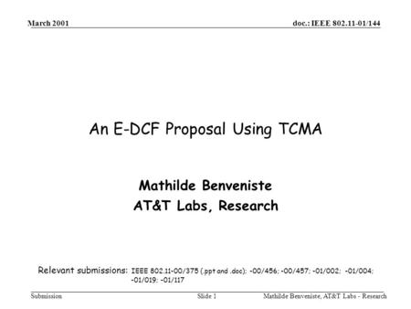 Doc.: IEEE 802.11-01/144 Submission March 2001 Mathilde Benveniste, AT&T Labs - ResearchSlide 1 An E-DCF Proposal Using TCMA Mathilde Benveniste AT&T Labs,