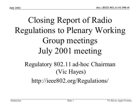 Doc.: IEEE 802.11-01/398-r0 Submission July 2001 Vic Hayes, Agere SystemsSlide 1 Closing Report of Radio Regulations to Plenary Working Group meetings.