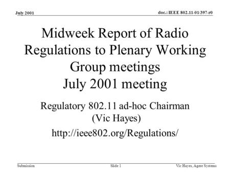 Doc.: IEEE 802.11-01/397-r0 Submission July 2001 Vic Hayes, Agere SystemsSlide 1 Midweek Report of Radio Regulations to Plenary Working Group meetings.